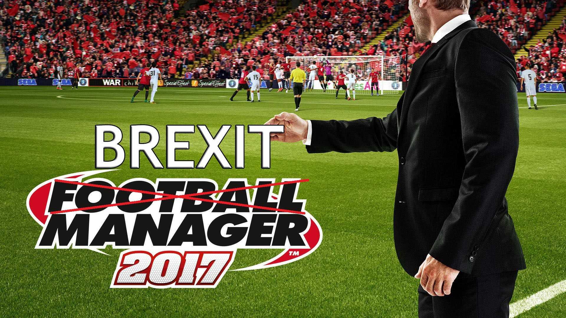 В Football Manager 2017 будет симуляция Брекзита