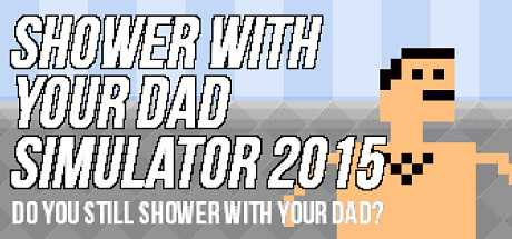 Купить Shower With Your Dad Simulator 2015. Do You Still Shower With Your Dad