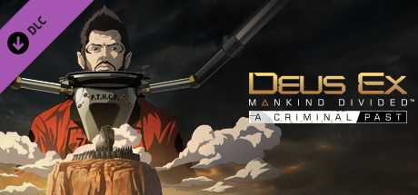 Купить Deus Ex. Mankind Divided DLC. A Criminal Past