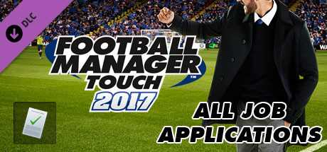 Football Manager Touch 2017. All Job Applications дешевле чем в Steam