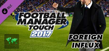 Football Manager Touch 2017. Foreign Influx дешевле чем в Steam