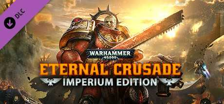 Warhammer 40,000. Eternal Crusade. Imperium Edition (Premium Upgrade) дешевле чем в Steam